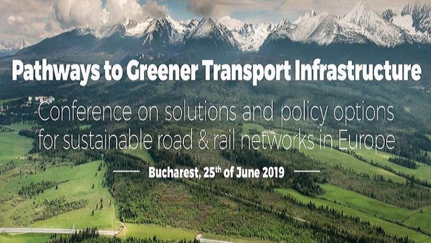 Заключна міжнародна конференція «Шляхи до більш екологічної транспортної інфраструктури. Рішення та варіанти політики для сталих дорожньо-залізничних мереж у Європі», Бухарест